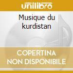 Musique du kurdistan cd musicale di Artisti Vari
