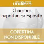 Chansons napolitanes/esposito cd musicale di Artisti Vari