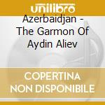 Azerbaidjan:garmon aydin aliev cd musicale di Artisti Vari