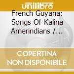 Guyane:chants amerindiens kali cd musicale di Artisti Vari