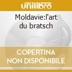 Moldavie:l'art du bratsch cd musicale di Artisti Vari