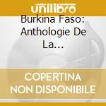 BURKINA FASO: ANTHOLOGIE DE LA... cd musicale di ARTISTI VARI