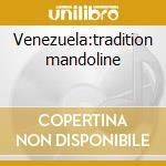 Venezuela:tradition mandoline cd musicale di Artisti Vari