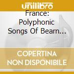 Various - France: Polyphonic Songs Of Bearn & Gascony cd musicale di Artisti Vari