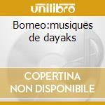 Borneo:musiques de dayaks cd musicale di Artisti Vari