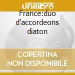 France:duo d'accordeons diaton cd musicale di Artisti Vari
