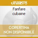 Fanfare cubaine cd musicale di Artisti Vari