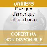 Musique d'amerique latine-charan cd musicale di Artisti Vari