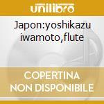 Japon:yoshikazu iwamoto,flute cd musicale di Artisti Vari
