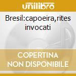 Bresil:capoeira,rites invocati cd musicale