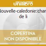 Nouvelle-caledonie:chant de li cd musicale di Artisti Vari