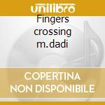 Fingers crossing m.dadi cd musicale di Artisti Vari