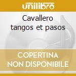 Cavallero tangos et pasos cd musicale di Artisti Vari