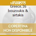 Greece.16 bouzoukis & sirtakis cd musicale di Artisti Vari