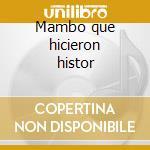 Mambo que hicieron histor cd musicale di Artisti Vari
