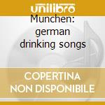 Munchen: german drinking songs cd musicale di Artisti Vari