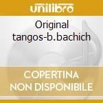 Original tangos-b.bachich cd musicale
