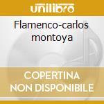 Flamenco-carlos montoya cd musicale di Artisti Vari