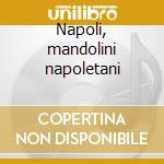 Napoli, mandolini napoletani cd musicale di Artisti Vari