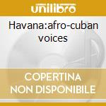 Havana:afro-cuban voices cd musicale di Artisti Vari