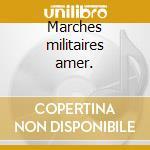 Marches militaires amer. cd musicale di Artisti Vari