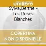 Roses blanches, les cd musicale di Berthe Sylva
