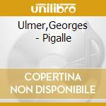 Pigalle cd musicale di Georges Ulmer