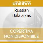 RUSSIAN BALALAIKAS cd musicale di ARTISTI VARI