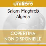 SALAM MAGHREB ALGERIA cd musicale di CHEB KHALED