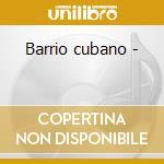 Barrio cubano - cd musicale di Artisti Vari
