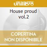 House proud vol.2 cd musicale