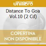Distance to goa 10 cd musicale di Artisti Vari