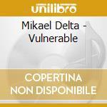 VULNERABLE cd musicale di DELTA MIKAEL