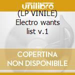 (LP VINILE) Electro wants list v.1 lp vinile di Artisti Vari