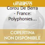 Corou De Berra - France: Polyphonies Des Alpes Meridionales cd musicale di Artisti Vari