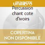Percussion chant cote d'ivoirs cd musicale di Artisti Vari