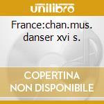 France:chan.mus. danser xvi s. cd musicale di Artisti Vari