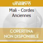 Mali - Cordes Anciennes cd musicale di Artisti Vari