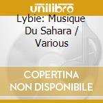 Libye:musiques du sahara cd musicale di Artisti Vari