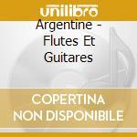 Argentine - Fl?Tes Et Guitares cd musicale di Artisti Vari