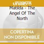 Matilda - The Angel Of The North cd musicale di MATILDA