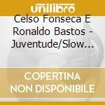 JUVENTUDE/SLOW MOTION BOSSA NOVA cd musicale di FONSECA C./BASTOS R.