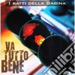 I Ratti Delle Sabine - Va Tutto Bene cd musicale di I RATTI DELLA SABINA