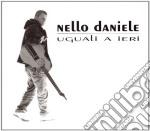 Nello Daniele - Uguali A Ieri cd musicale di Nello Daniele