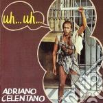 Adriano Celentano - Uh... Uh... cd musicale di Adriano Celentano