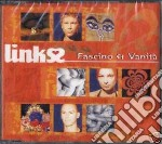Links - Fascino E Vanita' cd musicale di LINKS
