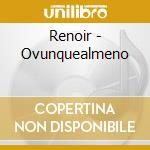 Renoir - Ovunquealmeno cd musicale di RENOIR