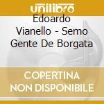 Edoardo Vianello - Semo Gente De Borgata cd musicale di VIANELLO EDOARDO
