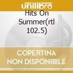 HITS ON SUMMER(RTL 102.5) cd musicale di ARTISTI VARI