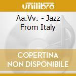 JAZZ FROM ITALY cd musicale di ARTISTI VARI